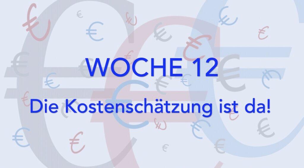#12 – Endlich: Die Kostenschätzung ist da!